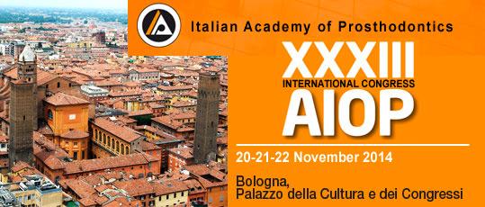Italian Academy of Prosthodontics XXXIII International Congress AIOP 20 21 22 november 2014 Bologna, Palazzo della Cultura e dei Congressi