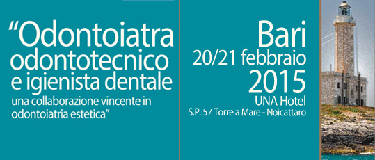 "Odontologist orthodontist and dental hygienist a winning cooperation in aesthetic dentistry"" Bari 20/21 February 2015 UNA Hotel S.P. 57 Torre a Mare - Noicattaro"