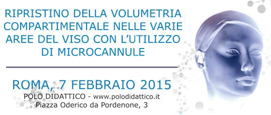 ripristino della volumetria compartimentale nelle varie aree del viso con l'utilizzo di microcannule roma 7 febbraio 2015 polo didattico www.polodidattico.it piazza oderico da pordenone 3