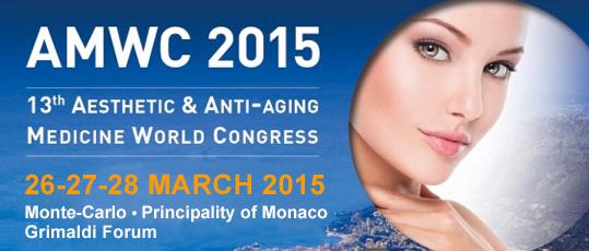 AMWC 2015, 13 th Aesthetic & Anti-Aging Medicine World Congress 26-27-28 March 2015 Monte-Carlo - Principality of Monaco Grimaldi Forum